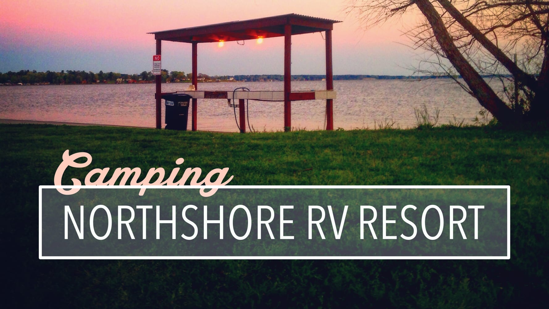 Camping at Northshore RV Resort – Onalaska, Texas on Lake Livingston