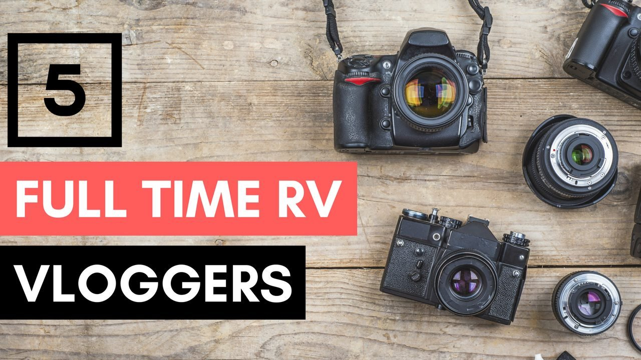 5 Full Time RV Vloggers to Watch